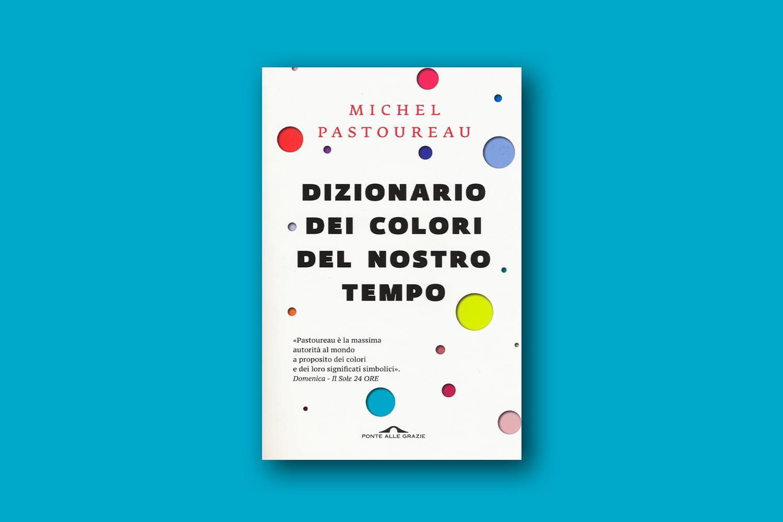 Libri sui colori - Dizionario dei colori del nostro tempo, di Michel Pastoureau