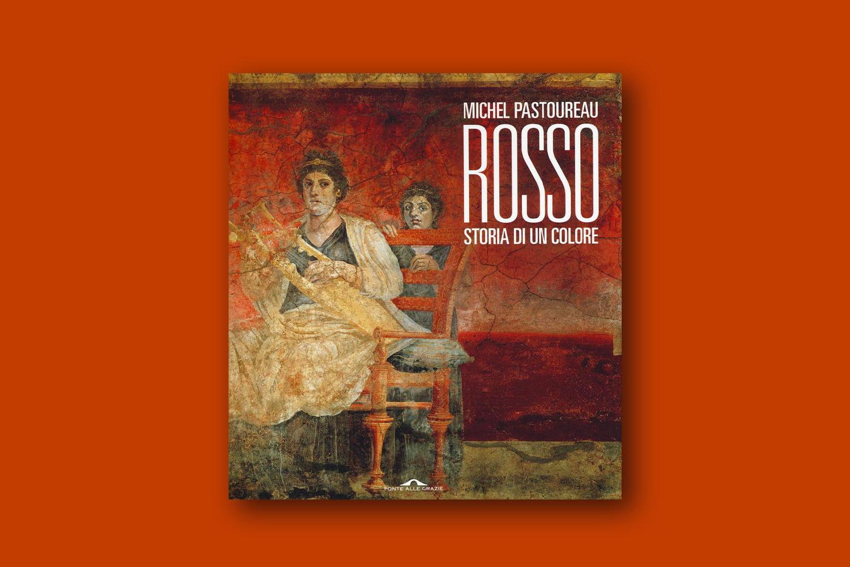 Libri sui colori - Rosso. Storia di un colore di Michel Pastoureau